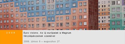 Euro visions. Az új európaiak a Magnum fényképészeinek szemével – 2006. június 9 – augusztus 27.